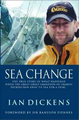 Sea Change: The True Story of What Happened When the Great-great-grandson of Charles Dickens Ran Away to Sea for a Year... (Paperback)