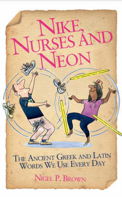 Nike, Nurses and Neon: The Ancient Greek and Latin Words We Use Every Day (Hardback)