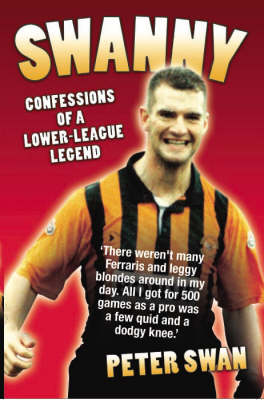 Swanny: Confessions of a Lower League Legend (Hardback)