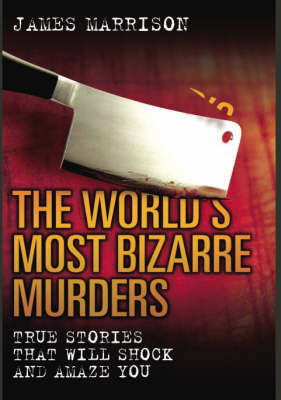 World's Most Bizarre Murders (Hardback)