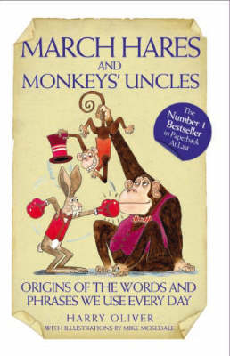 March Hares and Monkeys' Uncles: Origins of the Words and Phrases We Use Every Day (Paperback)
