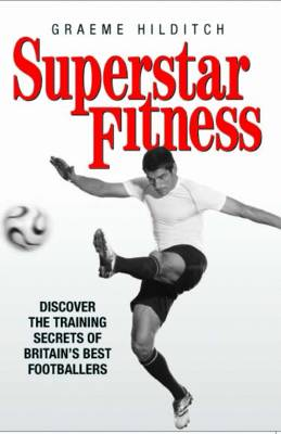 Superstar Fitness: Discover the Training Secrets of Britain's Best Footballers (Paperback)