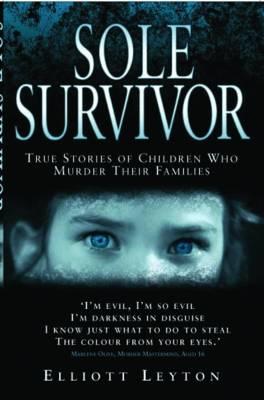 Sole Survivor: True Stories of Children Who Murder Their Families (Paperback)