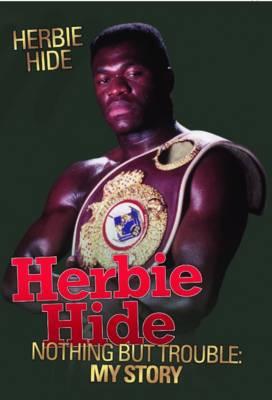 Herbie Hide - Nothing But Trouble: My Story (Hardback)