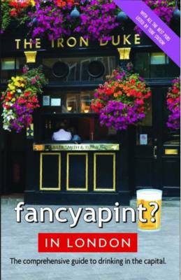 Fancy a Pint? In London: The Comprehensive Guide to Drinking in the Capital (Paperback)