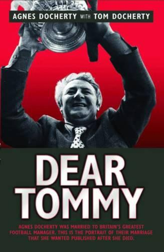 Dear Tommy: Agnes Docherty Was Married to Britain's Most Controversial Football Manager. This is the Portrait of Their Marriage That She Wanted to be Published After She Died. (Paperback)