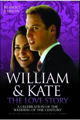 William and Kate: A Celebration of the Wedding of the Century (Hardback)