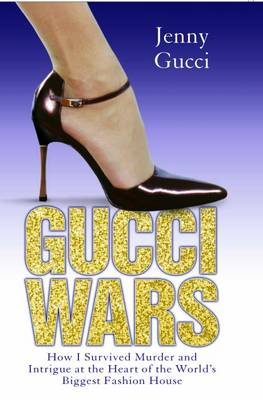 Gucci Wars: How I Survived Murder and Intrigue at the Heart of the World's Biggest Fashion House (Paperback)