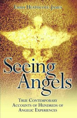 Seeing Angels: True Contemporary Accounts of Hundreds of Angelic Experiences (Paperback)