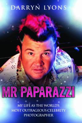 Mr Paparazzi: My Life as the World's Most Outrageous Celebrity Photographer (Paperback)