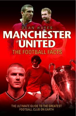 Manchester United Football Facts: The Ultimate Guide to the Greatest Football Club on Earth (Paperback)