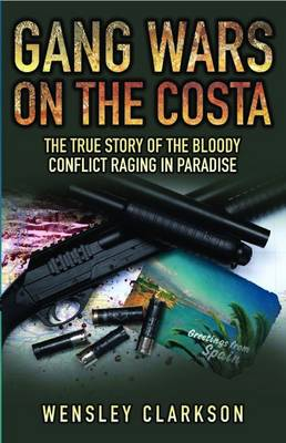 Gang Wars on the Costa: The True Story of the Bloody Conflict Racing in Paradise (Paperback)