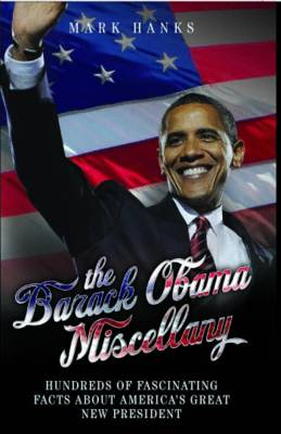 The Barack Obama Miscellany: Hundreds of Fascinating Facts About America's Great New President (Hardback)