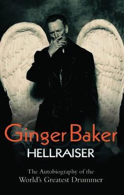 Ginger Baker: Hellraiser (Hardback)