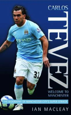 Carlos Tevez: Welcome to Manchester (Hardback)