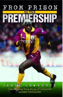 From Prison to Premiership: The Amazing True Story of Britain's Hardest Footballer (Paperback)