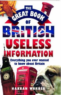 The Great Book of British Useless Information: Everything You Ever Wanted to Know About Britain (Hardback)