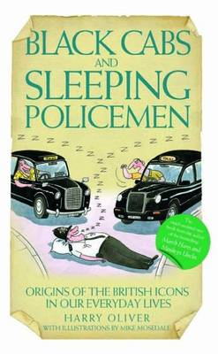 Black Cabs and Sleeping Policeman: Origins of the British Icons in Our Everyday Lives (Hardback)