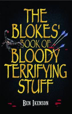 The Blokes' Book of Bloody Terrifying Stuff (Paperback)