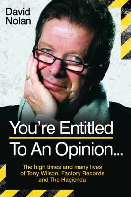 Tony Wilson - You're Entitled to an Opinion...: The High Times and Many Lives of Tony Wilson, Factory Records and the Hacienda (Hardback)