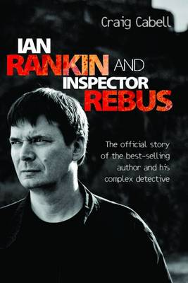 Ian Rankin and Inspector Rebus: The Story of the Best-Selling Author and His Complex Detective (Hardback)