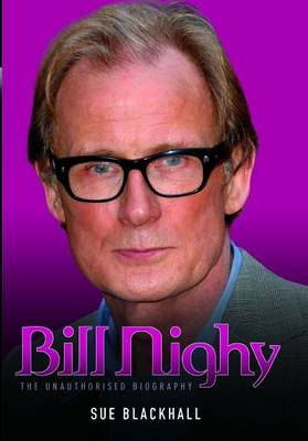 Bill Nighy: The Unauthorised Biography (Hardback)