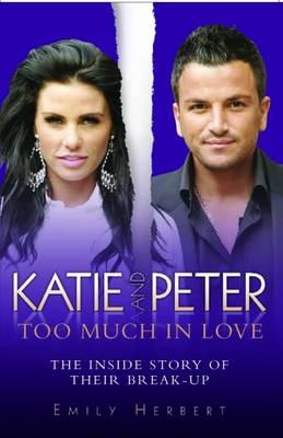 Katie and Peter - Too Much in Love: The Inside Story of Their Break-up (Paperback)