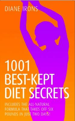1001 Best Kept Diet Secrets: Includes the All-Natural Formula That Takes Off Six Pounds in Just Two Days! (Paperback)