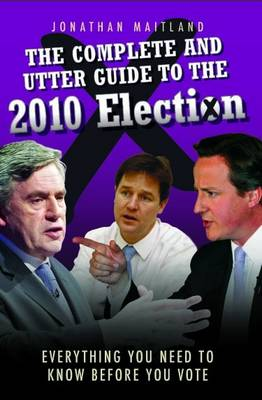 The Complete and Utter Guide to the 2010 Election: Everything You Need to Know Before You Vote (Paperback)