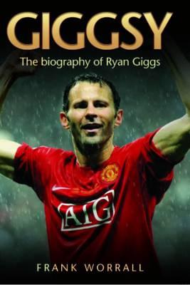 Giggsy: The Biography of Ryan Giggs (Hardback)