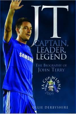 JT - Captain, Leader, Legend: The Biography of John Terry (Hardback)