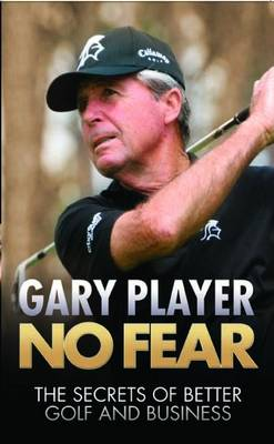 No Fear: The Secrets of Better Golf and Business (Hardback)