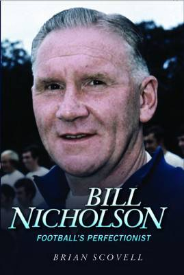 Bill Nicholson: Football's Perfectionist (Hardback)