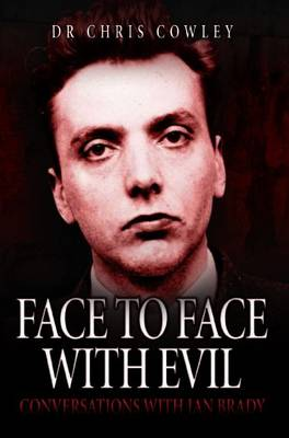 Face to Face with Evil: Conversations with Ian Brady (Paperback)