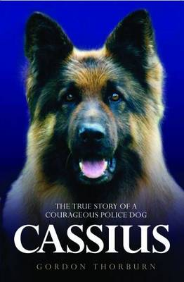 Cassius, the True Story of a Courageous Police Dog (Paperback)