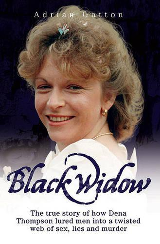 Black Widow: The True Story of How Dena Thompson Lured Men into a Twisted Web of Sex, Lies and Murder (Paperback)