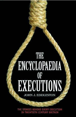 The Encyclopaedia of Executions: The Stories Behind Every Execution in Twentieth Century Britain (Hardback)