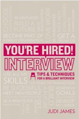 You're Hired! Interview: Tips and Techniques for a Brilliant Interview - You're Hired! (Paperback)