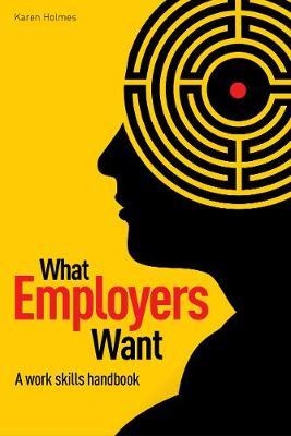 What Employers Want: The work skills handbook (Paperback)