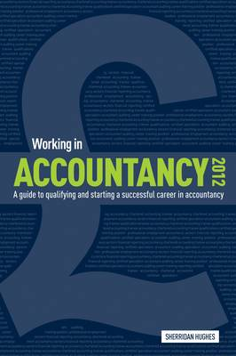 Working in Accountancy 2012: A Guide to Qualifying and Starting a Successful Career in Accountancy (Paperback)