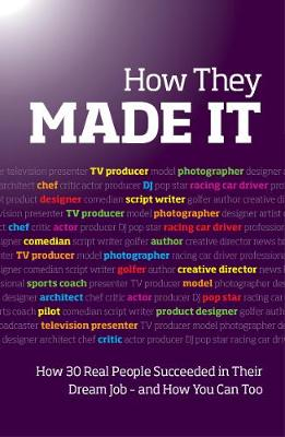 How They Made It: Inspirational stories of how others succeeded in their dream job - and how you can too (Paperback)