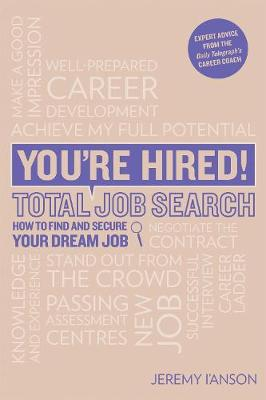 You're Hired! Total Job Search (second edition): Cvs, Interview Questions & Answers, Assessment Centres, Networking and Using Social Media to Secure Your Perfect Job. (Paperback)