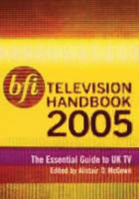 BFI Television Handbook 2005 2005: The Essential Guide to UK TV (Paperback)