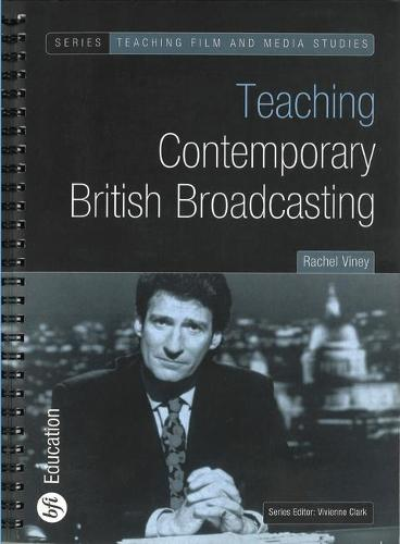 Teaching Contemporary British Broadcasting - Teaching Film and Media Studies (Paperback)