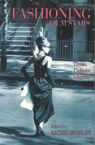 Fashioning Film Stars: Dress, Culture, Identity (Hardback)