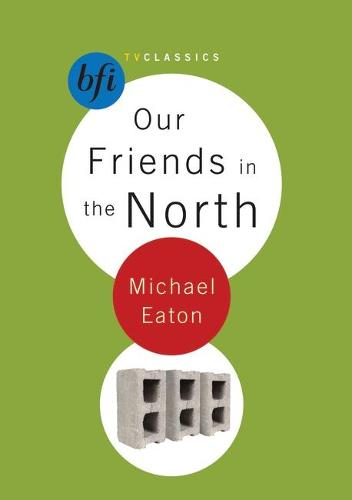 Our Friends in the North - BFI TV Classics (Paperback)