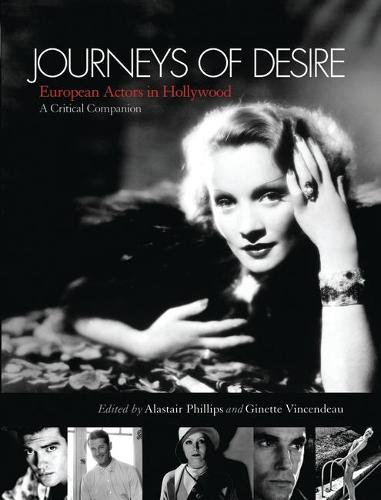 Journeys of Desire: European Actors in Hollywood - A Critical Companion (Paperback)