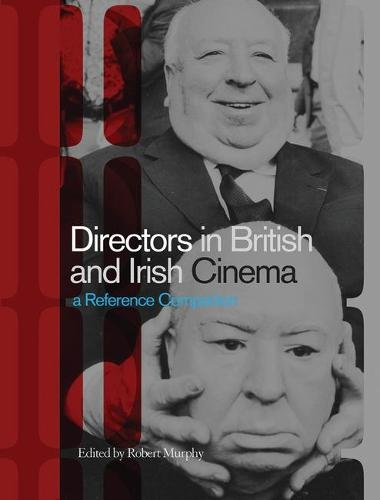 Directors in British and Irish Cinema: A Reference Companion (Hardback)