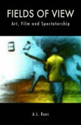 Fields of View: Art, Film and Spectatorship (Hardback)