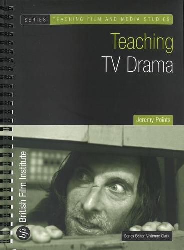 Teaching TV Drama - Teaching Film and Media Studies (Paperback)